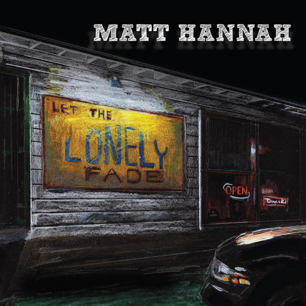 Matt Hannah – Let the Lonely Fade