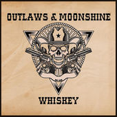 """Outlaws & Moonshine: """"Whiskey"""""""