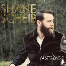 Shane Scheib – Fast Friends