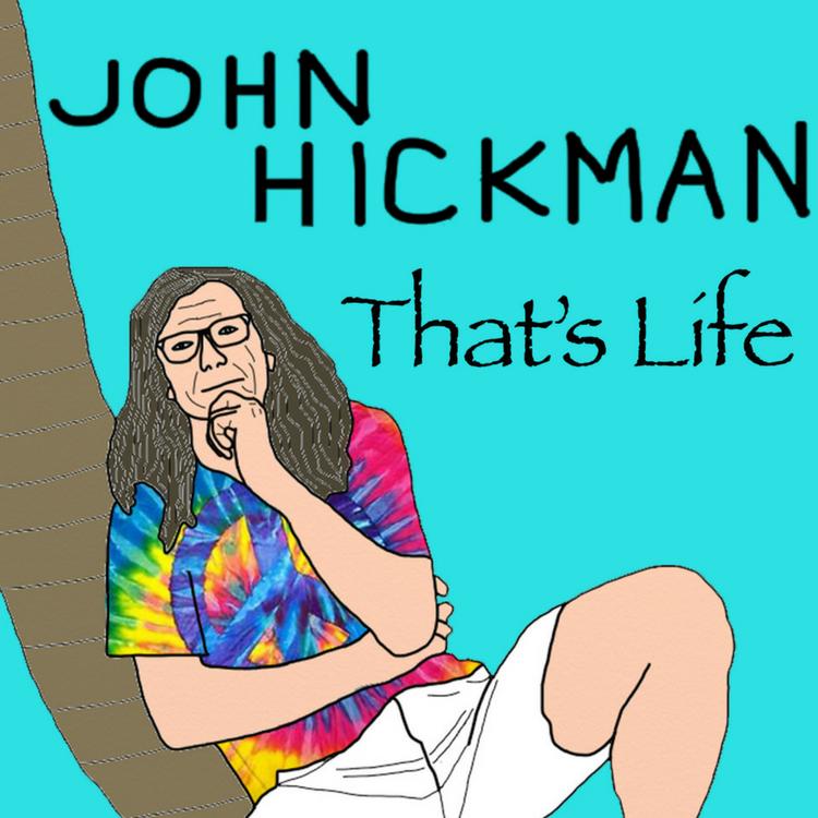 That's Life – John Hickman